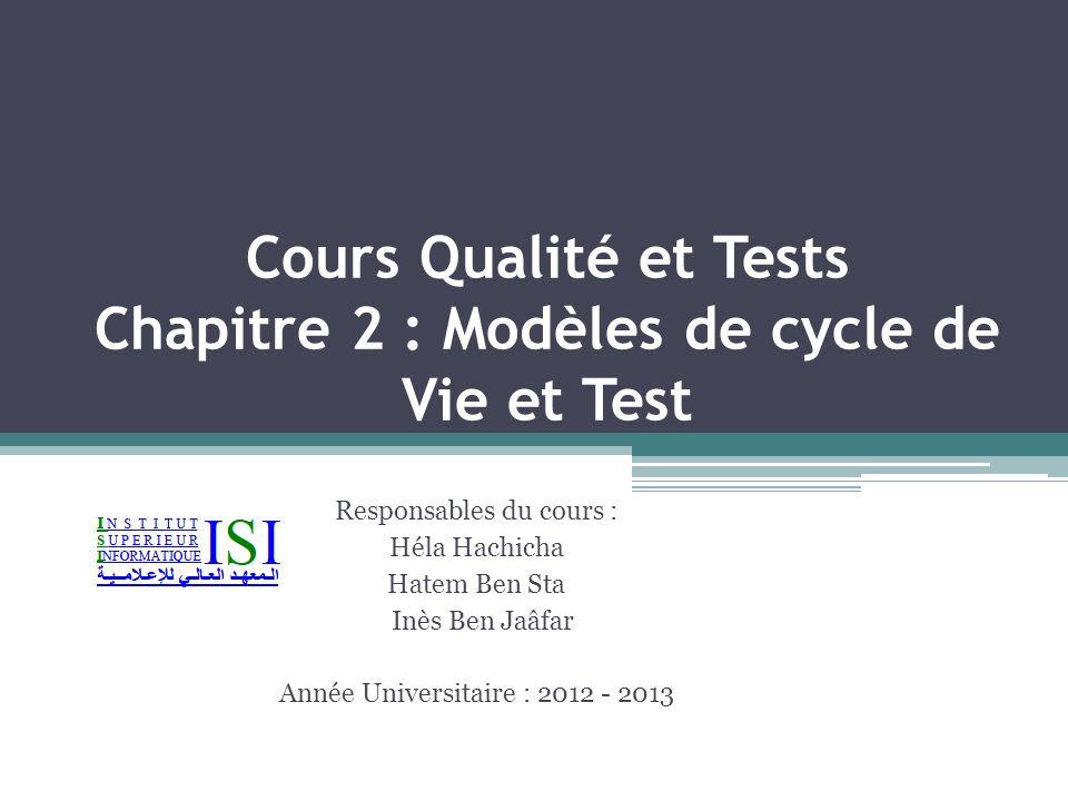 Cours Qualité et Tests Chapitre 2 : Modèles de cycle de Vie et Test Responsables du cours : Héla Hachicha Hatem Ben Sta Inès Ben Jaâfar Année Universi