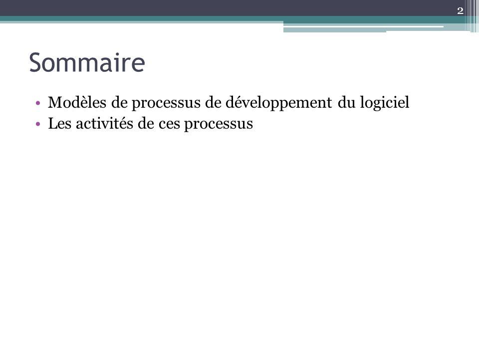 Sommaire Modèles de processus de développement du logiciel Les activités de ces processus 2