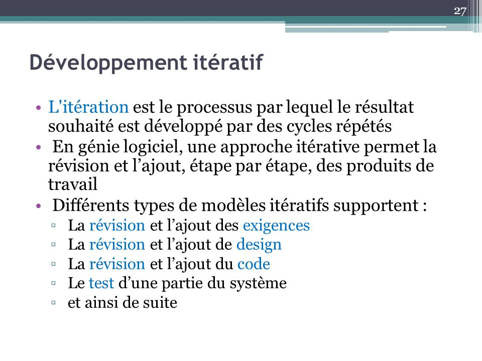 Développement itératif L'itération est le processus par lequel le résultat souhaité est développé par des cycles répétés En génie logiciel, une approc