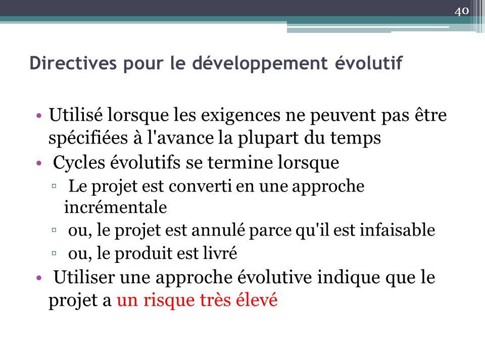 Directives pour le développement évolutif Utilisé lorsque les exigences ne peuvent pas être spécifiées à l'avance la plupart du temps Cycles évolutifs