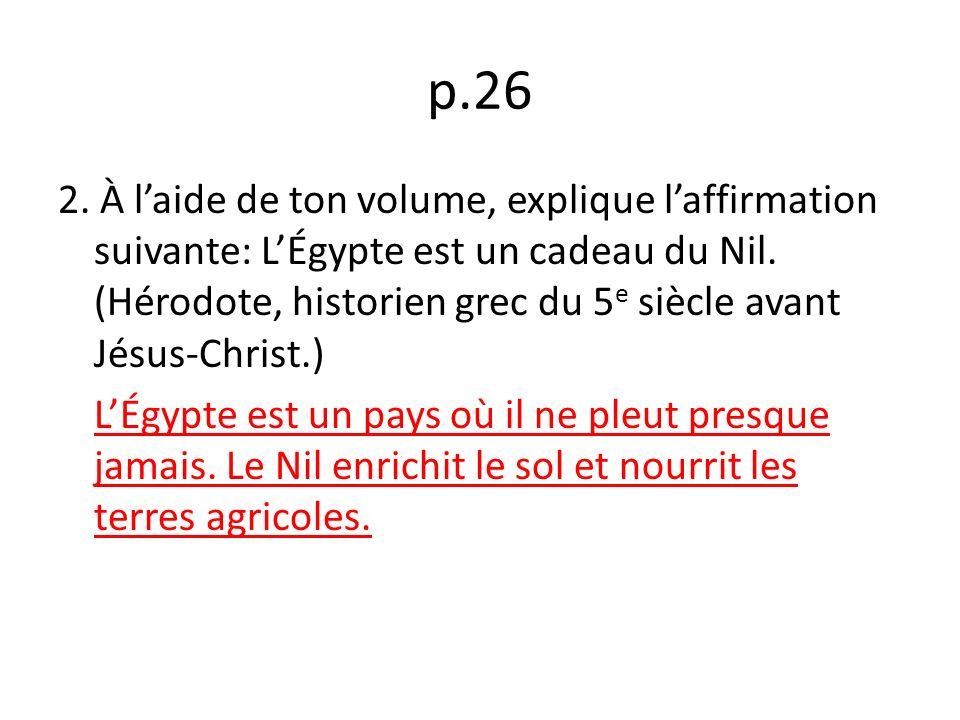 p.26 2.À laide de ton volume, explique laffirmation suivante: LÉgypte est un cadeau du Nil.