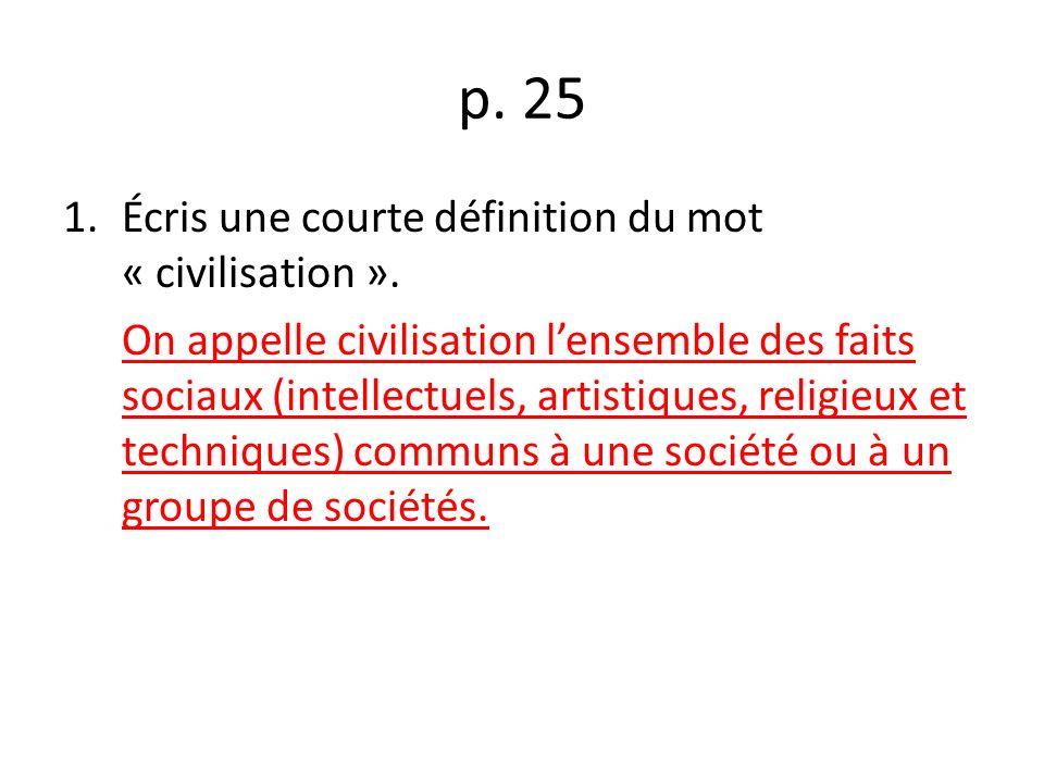 p.25 1.Écris une courte définition du mot « civilisation ».