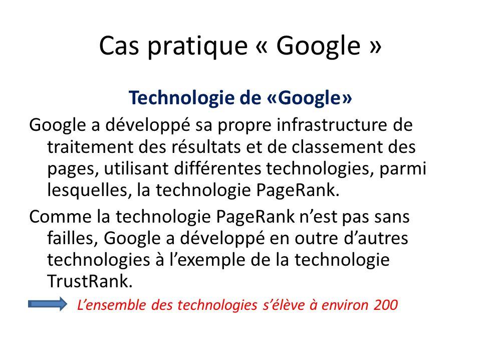Cas pratique « Google » Technologie de «Google» Google a développé sa propre infrastructure de traitement des résultats et de classement des pages, ut