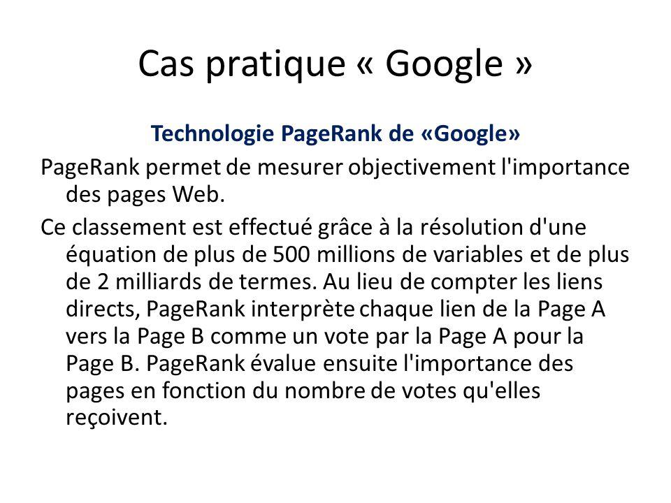 Cas pratique « Google » Technologie PageRank de «Google» PageRank permet de mesurer objectivement l'importance des pages Web. Ce classement est effect