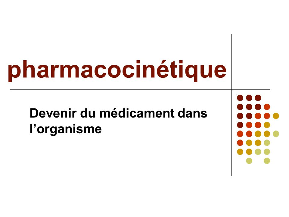 pharmacocinétique Devenir du médicament dans lorganisme