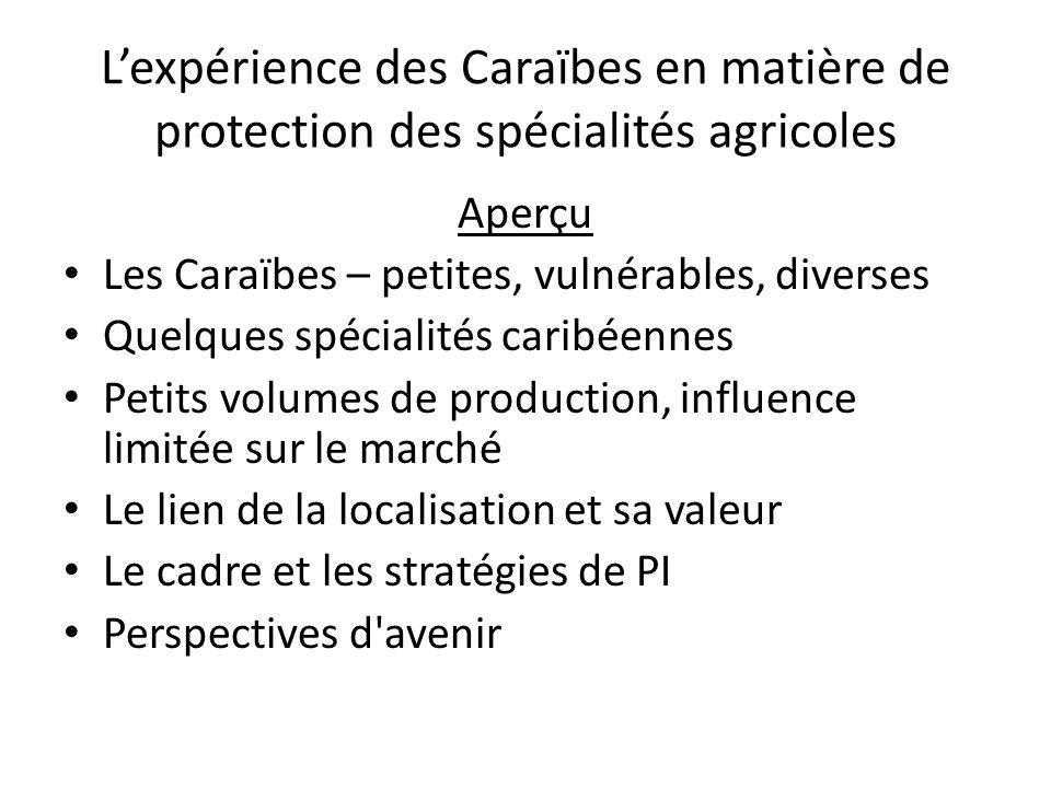 Lexpérience des Caraïbes en matière de protection des spécialités agricoles Comprendre le lien de la localisation Laisser de côté le confort de la mentalité de la révolution industrielle Voir dans la perspective des consommateurs mondiaux Apprécier nos connaissances culturelles et agricoles et notre environnement Relier la science et les arts pour définir le terroir