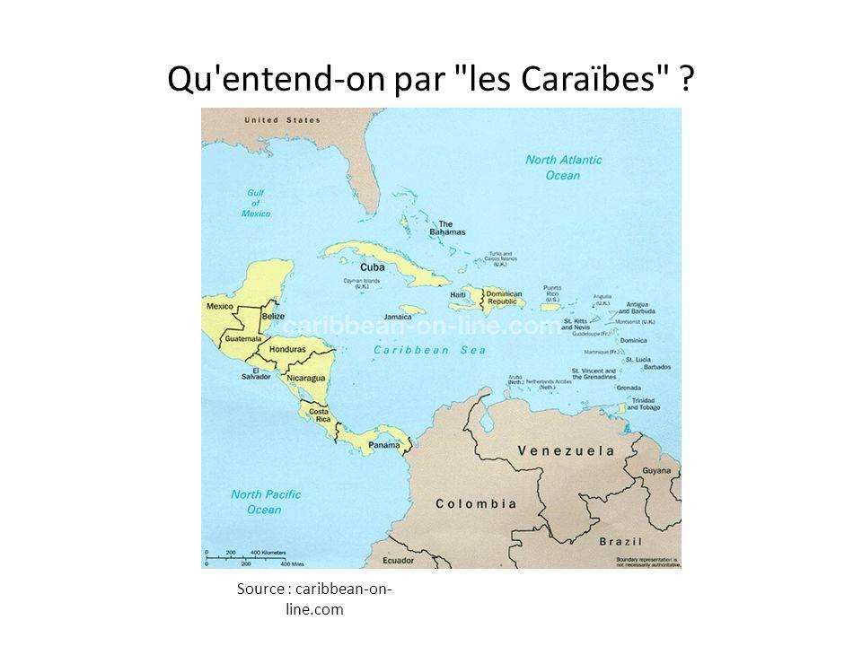Qu entend-on par les Caraïbes ? Source : caribbean-on- line.com
