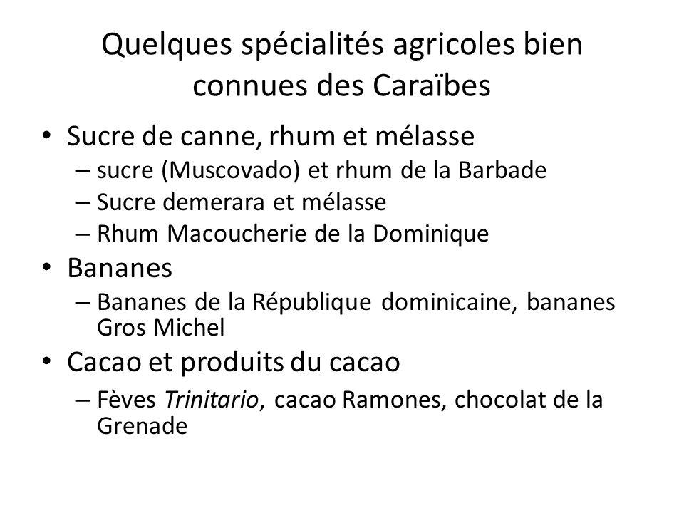 Quelques spécialités agricoles bien connues des Caraïbes Cafés – Café Valdesia, Café Barahona Piments et condiments – Scotch Bonnet, Scorpion, assaisonnement jerk Tabac et cigares – Havanes, cigare dominicain Coton – Coton Sea Island