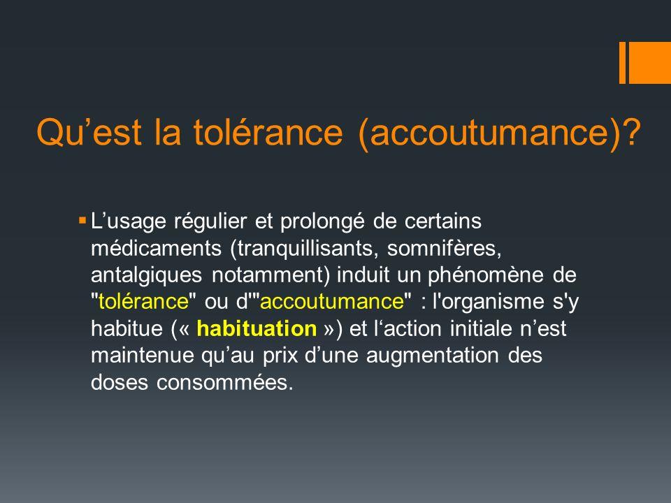 Quest la tolérance (accoutumance).
