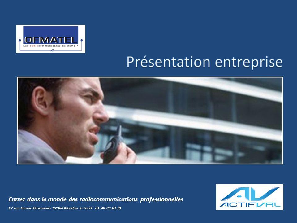 Entrez dans le monde des radiocommunications professionnelles 17 rue Jeanne Braconnier 92360 Meudon la Forêt 01.40.83.81.81