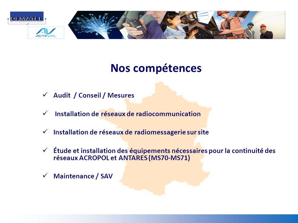 Nos compétences Audit / Conseil / Mesures Installation de réseaux de radiocommunication Installation de réseaux de radiomessagerie sur site Étude et i