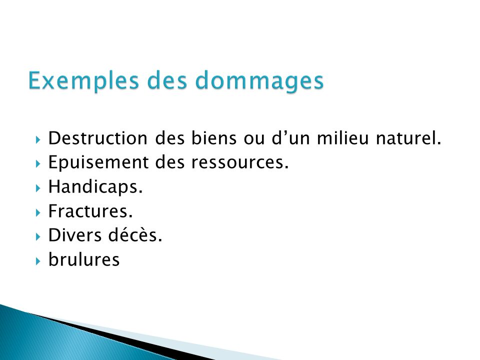 Destruction des biens ou dun milieu naturel. Epuisement des ressources. Handicaps. Fractures. Divers décès. brulures
