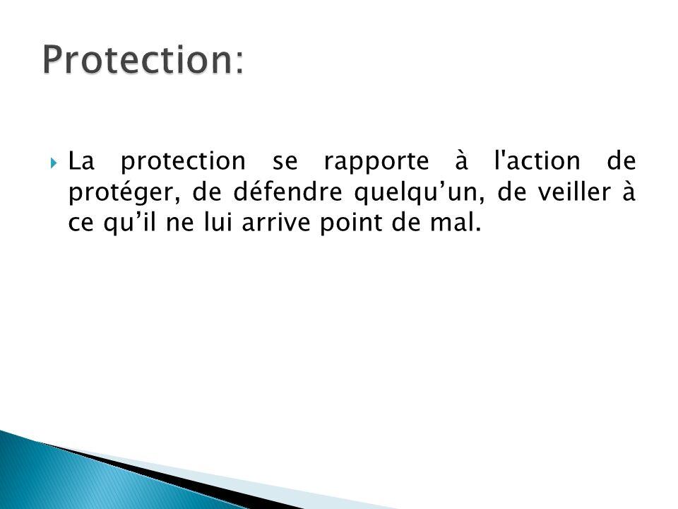 La protection se rapporte à l'action de protéger, de défendre quelquun, de veiller à ce quil ne lui arrive point de mal.