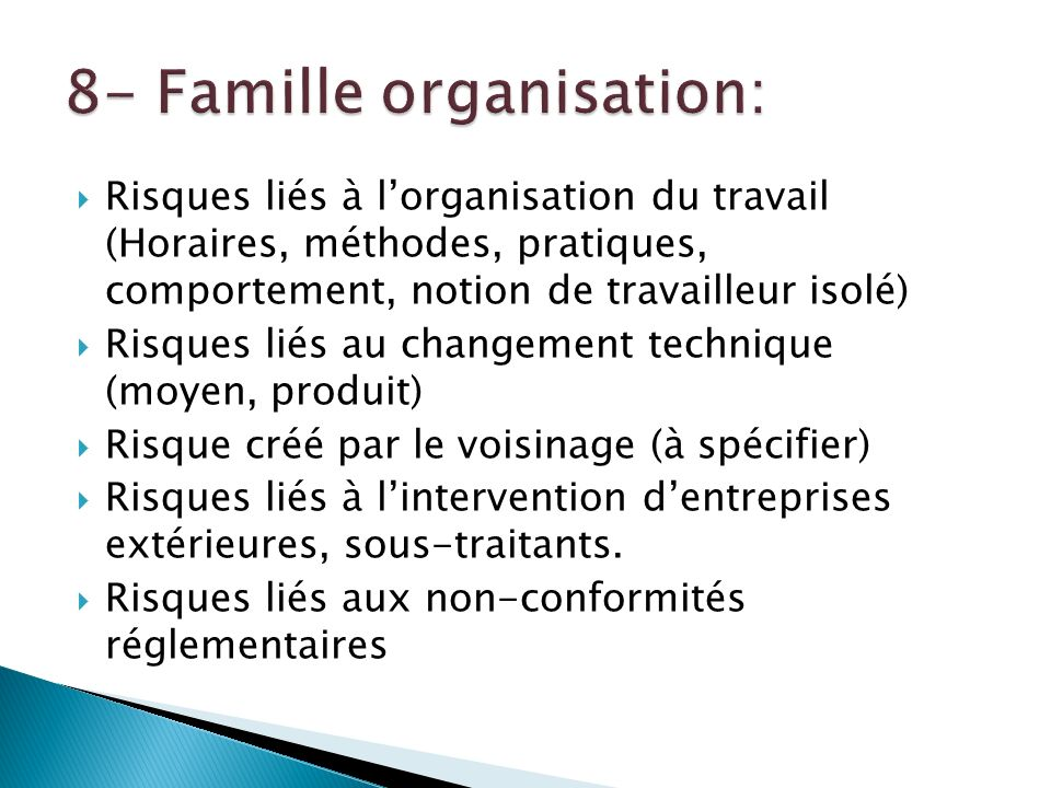 Risques liés à lorganisation du travail (Horaires, méthodes, pratiques, comportement, notion de travailleur isolé) Risques liés au changement techniqu