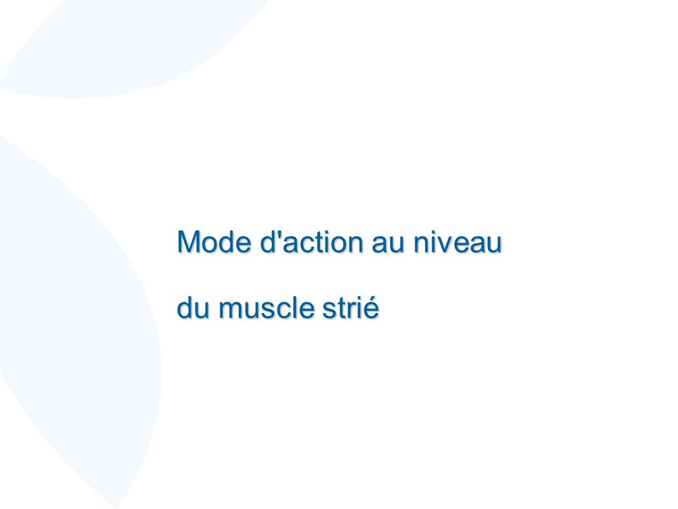 Mode d'action au niveau du muscle strié