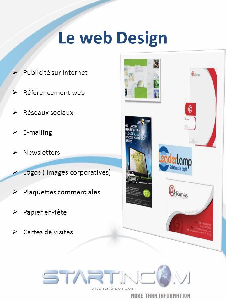 Le web Design Publicité sur Internet Référencement web Réseaux sociaux E-mailing Newsletters Logos ( Images corporatives) Plaquettes commerciales Papier en-tête Cartes de visites www.startincom.com