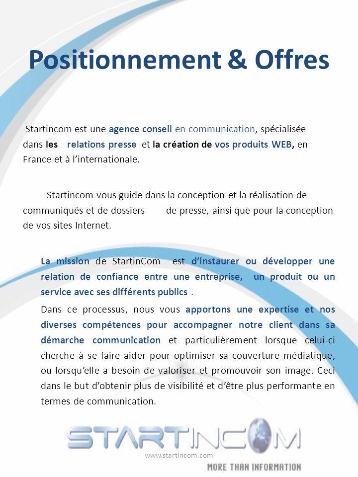 Positionnement & Offres Startincom est une agence conseil en communication, spécialisée dans les relations presse et la création de vos produits WEB, en France et à linternationale.