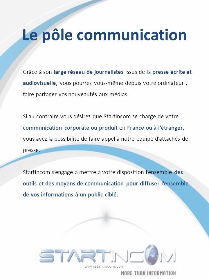 Le pôle communication Grâce à son large réseau de journalistes issus de la presse écrite et audiovisuelle, vous pourrez vous-même depuis votre ordinateur, faire partager vos nouveautés aux médias.