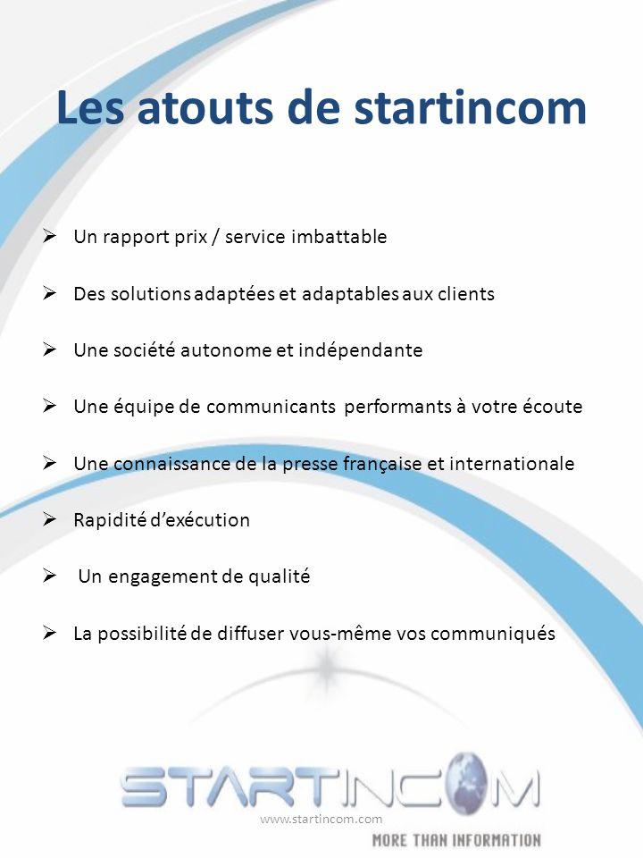 Les atouts de startincom Un rapport prix / service imbattable Des solutions adaptées et adaptables aux clients Une société autonome et indépendante Un