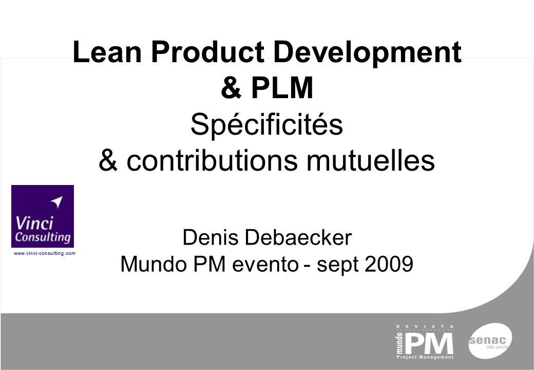 Lean Product Development & PLM Spécificités & contributions mutuelles Denis Debaecker Mundo PM evento - sept 2009 www.vinci-consulting.com