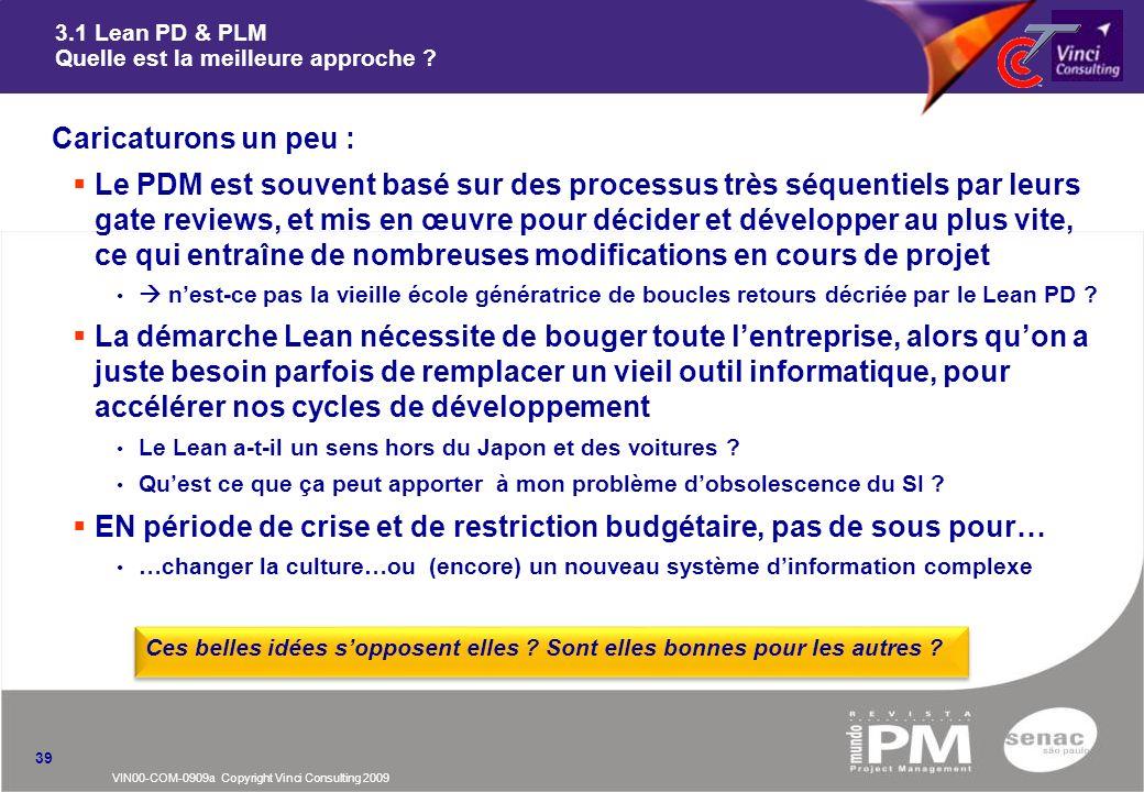VIN00-COM-0909a Copyright Vinci Consulting 2009 3.1 Lean PD & PLM Quelle est la meilleure approche ? nCaricaturons un peu : Le PDM est souvent basé su