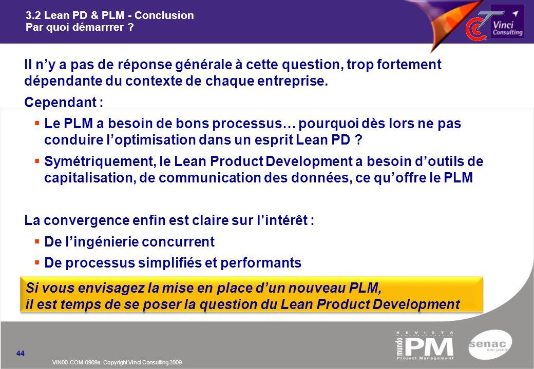VIN00-COM-0909a Copyright Vinci Consulting 2009 3.2 Lean PD & PLM - Conclusion Par quoi démarrrer ? nIl ny a pas de réponse générale à cette question,