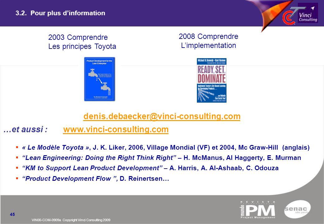 VIN00-COM-0909a Copyright Vinci Consulting 2009 45 3.2. Pour plus dinformation denis.debaecker@vinci-consulting.com …et aussi : www.vinci-consulting.c