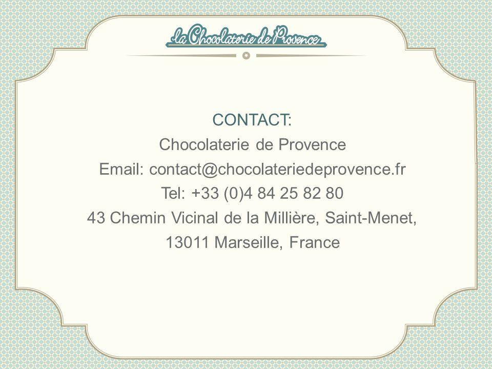 CONTACT: Chocolaterie de Provence Email: contact@chocolateriedeprovence.fr Tel: +33 (0)4 84 25 82 80 43 Chemin Vicinal de la Millière, Saint-Menet, 13011 Marseille, France