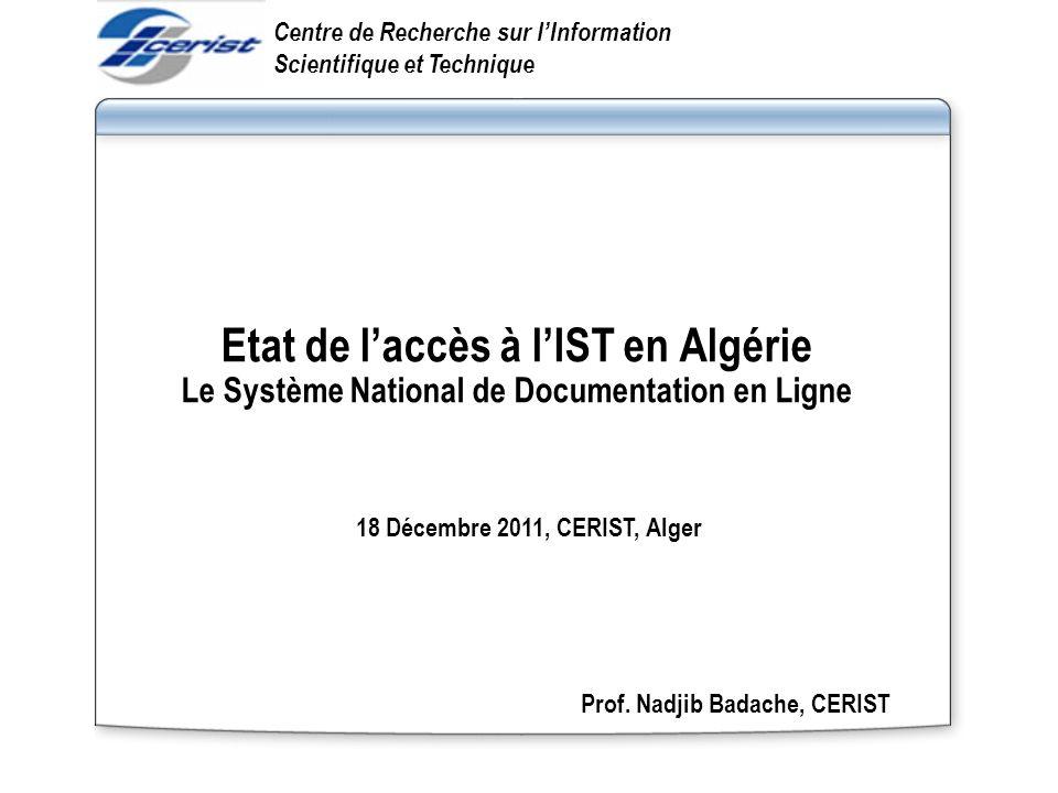 Etat de laccès à lIST en Algérie Le Système National de Documentation en Ligne Centre de Recherche sur lInformation Scientifique et Technique 18 Décem