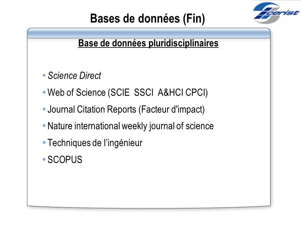 Bases de données (Fin) Base de données pluridisciplinaires Science Direct Web of Science (SCIE SSCI A&HCI CPCI) Journal Citation Reports (Facteur d'im