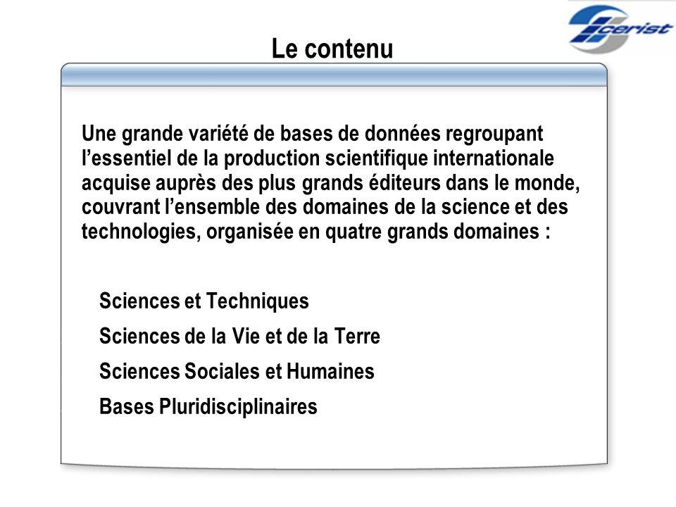Le contenu Une grande variété de bases de données regroupant lessentiel de la production scientifique internationale acquise auprès des plus grands éd