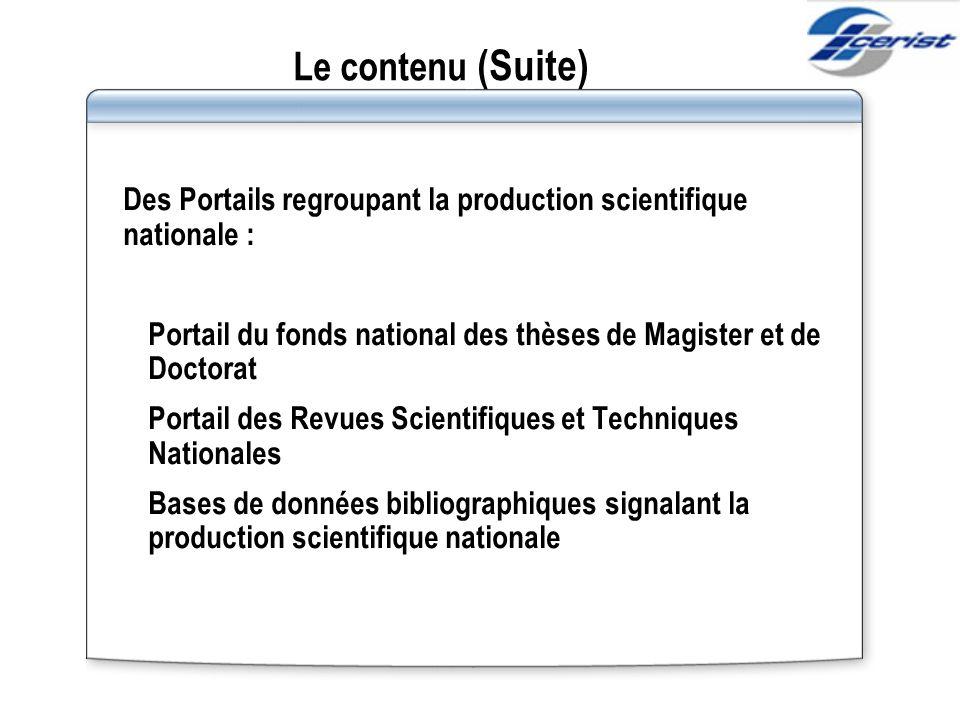 Le contenu (Suite) Des Portails regroupant la production scientifique nationale : 1. Portail du fonds national des thèses de Magister et de Doctorat 2