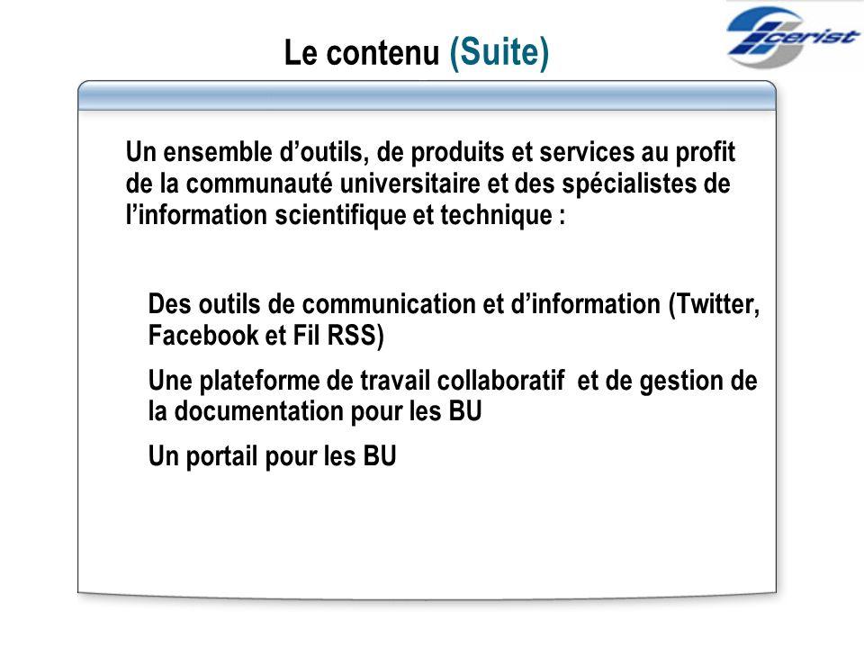 Le contenu (Suite) Un ensemble doutils, de produits et services au profit de la communauté universitaire et des spécialistes de linformation scientifi