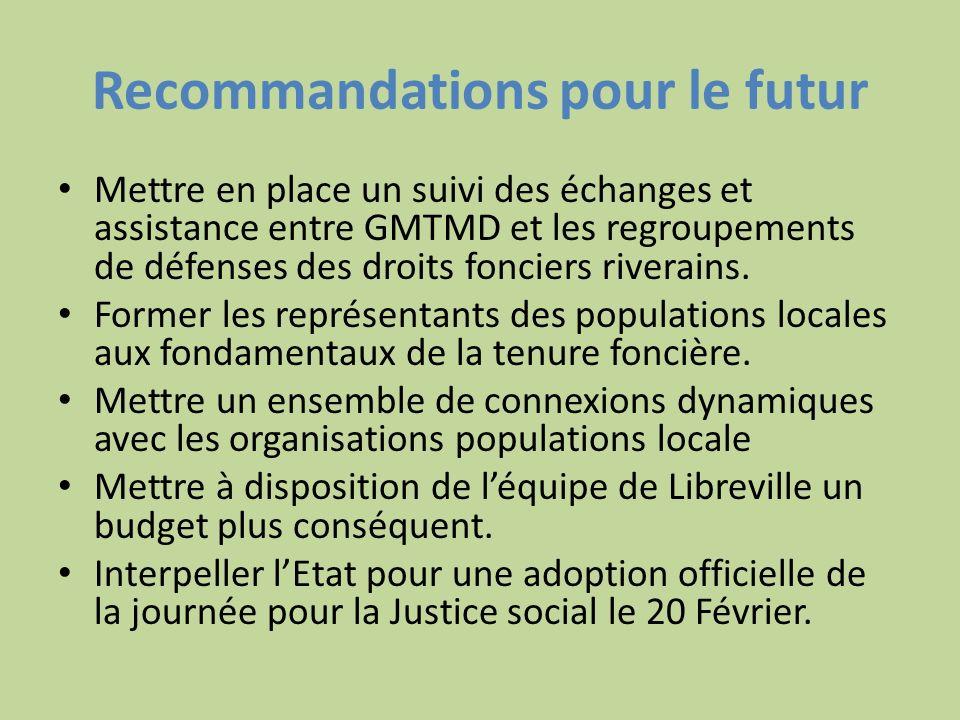 Recommandations pour le futur Mettre en place un suivi des échanges et assistance entre GMTMD et les regroupements de défenses des droits fonciers riv