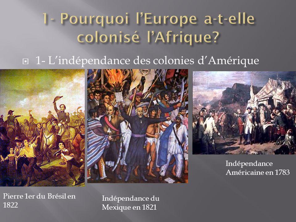 1- Lindépendance des colonies dAmérique Pierre 1er du Brésil en 1822 Indépendance du Mexique en 1821 Indépendance Américaine en 1783