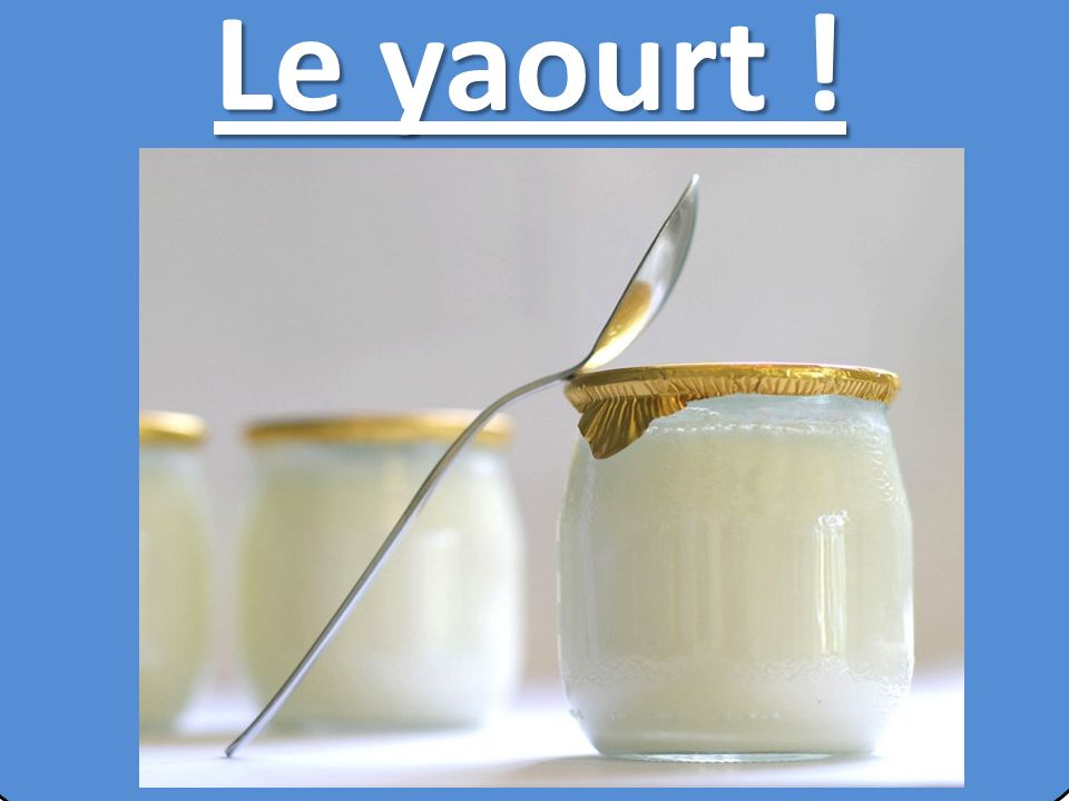 Le yaourt !