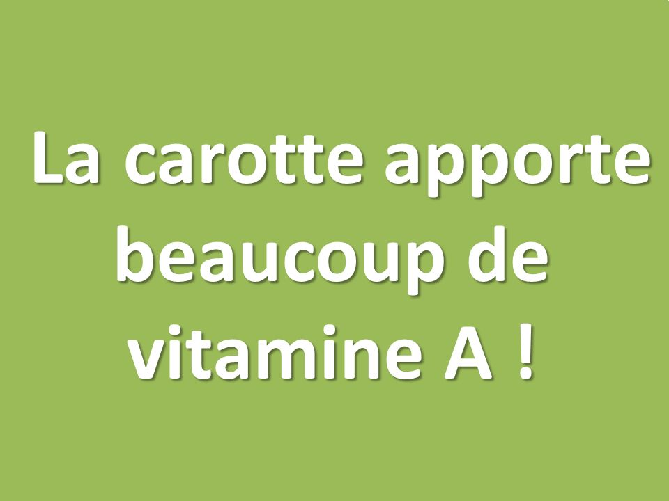 La carotte apporte beaucoup de vitamine A ! La carotte apporte beaucoup de vitamine A !