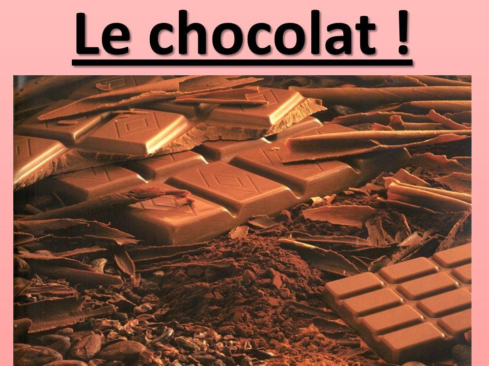 Le chocolat !