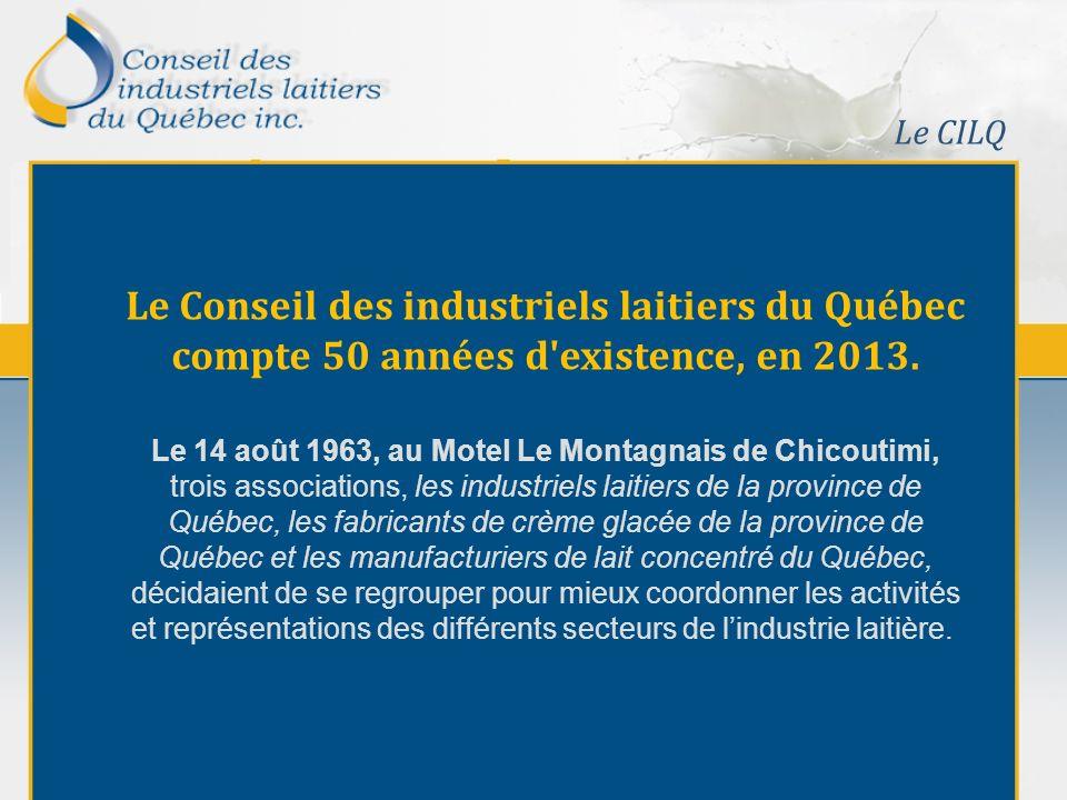 Le CILQ Le Conseil des industriels laitiers du Québec compte 50 années d existence, en 2013.