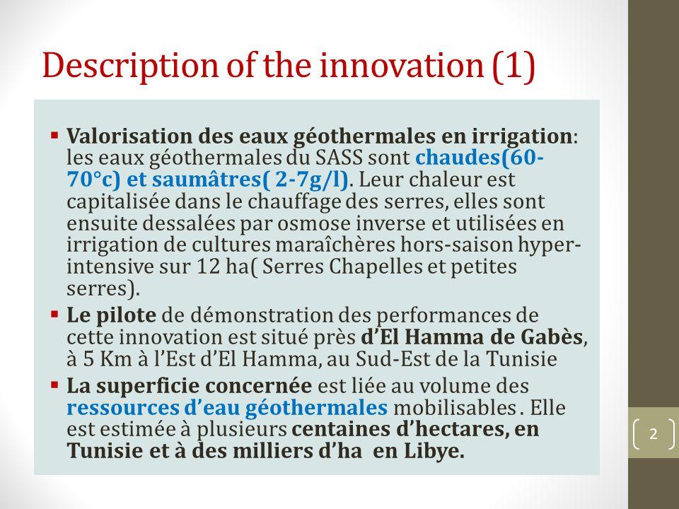 Description of the innovation (1) Valorisation des eaux géothermales en irrigation: les eaux géothermales du SASS sont chaudes(60- 70°c) et saumâtres(