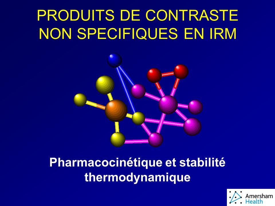 Pharmacocinétique et stabilité thermodynamique PRODUITS DE CONTRASTE NON SPECIFIQUES EN IRM