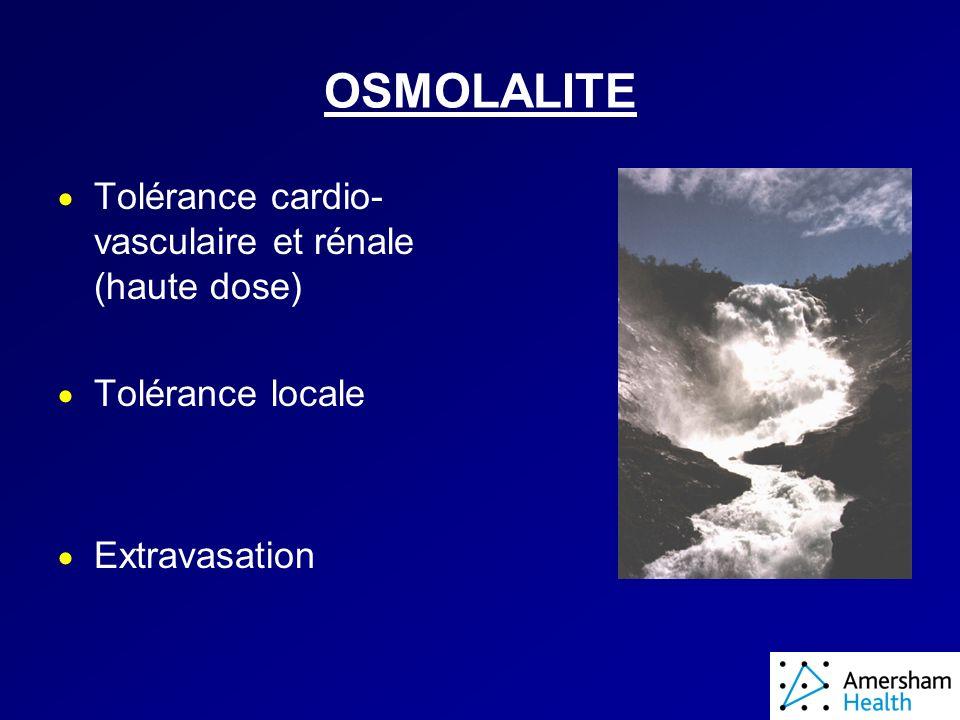 OSMOLALITE Tolérance cardio- vasculaire et rénale (haute dose) Tolérance locale Extravasation
