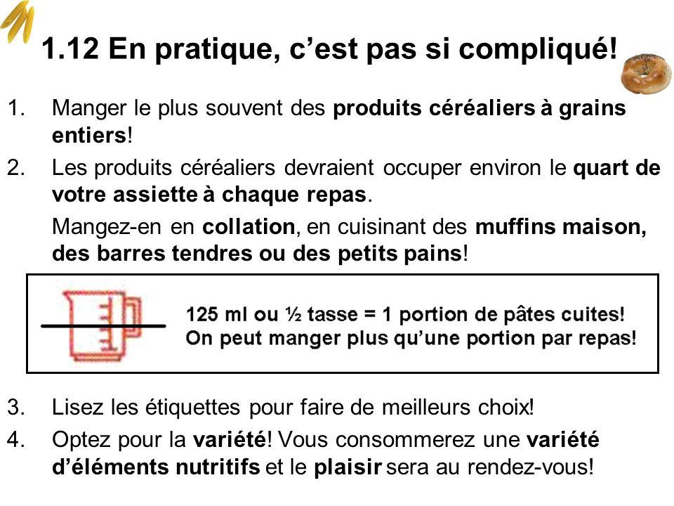1.Manger le plus souvent des produits céréaliers à grains entiers! 2.Les produits céréaliers devraient occuper environ le quart de votre assiette à ch