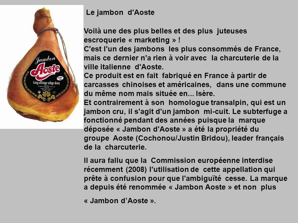 L A.O.C de Bretagne Présentée comme de purs produits du terroir français, les charcuteries de Bretagne disposent d une « Appellation d origine contrôlée » qui n oblige les fabricants qu à une seule chose : posséder au moins un lieu d emballage ou de transformation en Bretagne.
