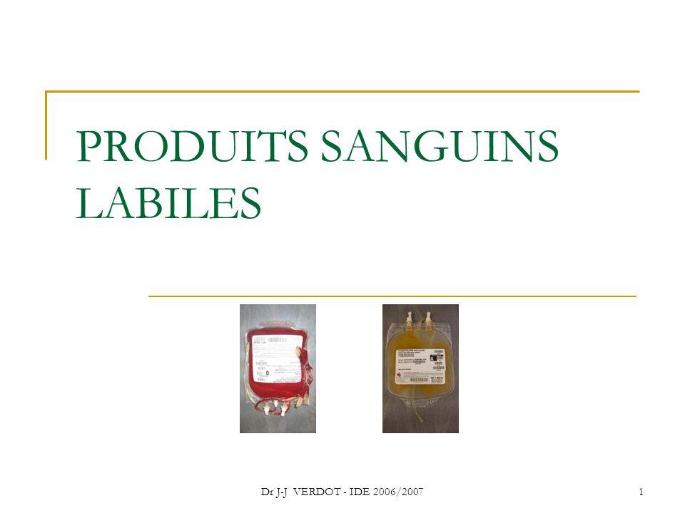 Dr J-J VERDOT - IDE 2006/20071 PRODUITS SANGUINS LABILES