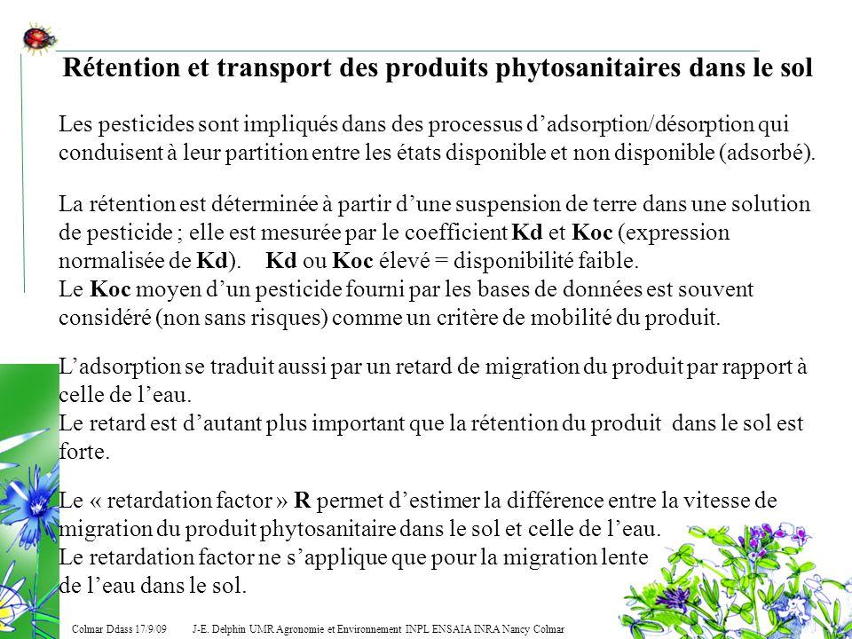 J-E. Delphin UMR Agronomie et Environnement INPL ENSAIA INRA Nancy Colmar Colmar Ddass 17/9/09 Rétention et transport des produits phytosanitaires dan