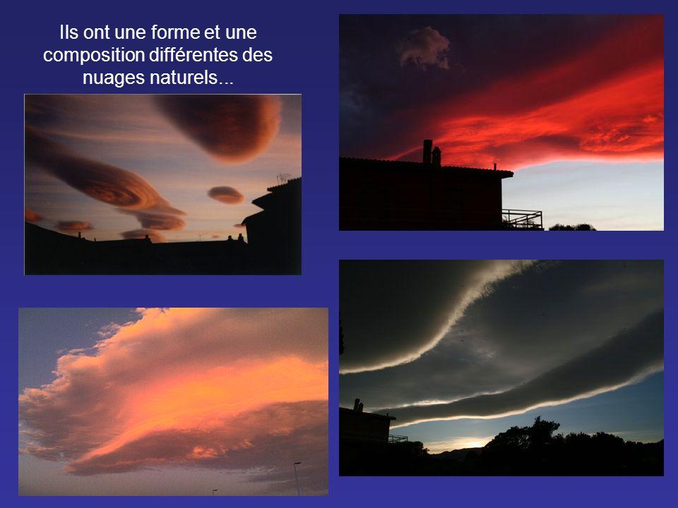 Ils ont une forme et une composition différentes des nuages naturels...