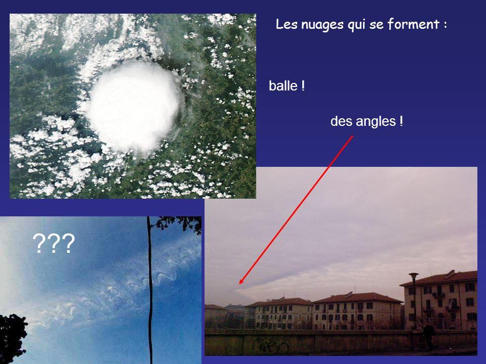 Les nuages qui se forment : des angles ! balle !