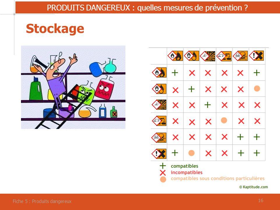16 PRODUITS DANGEREUX : quelles mesures de prévention ? Fiche 5 : Produits dangereux Stockage