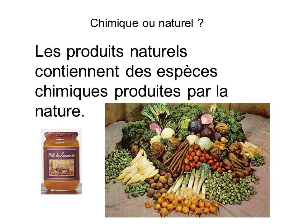 Chimique ou naturel ? Les produits naturels contiennent des espèces chimiques produites par la nature.